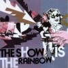 The Show is the Rainbow -